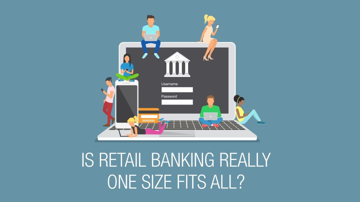 Is Retail Banking Really One Size Fits All?